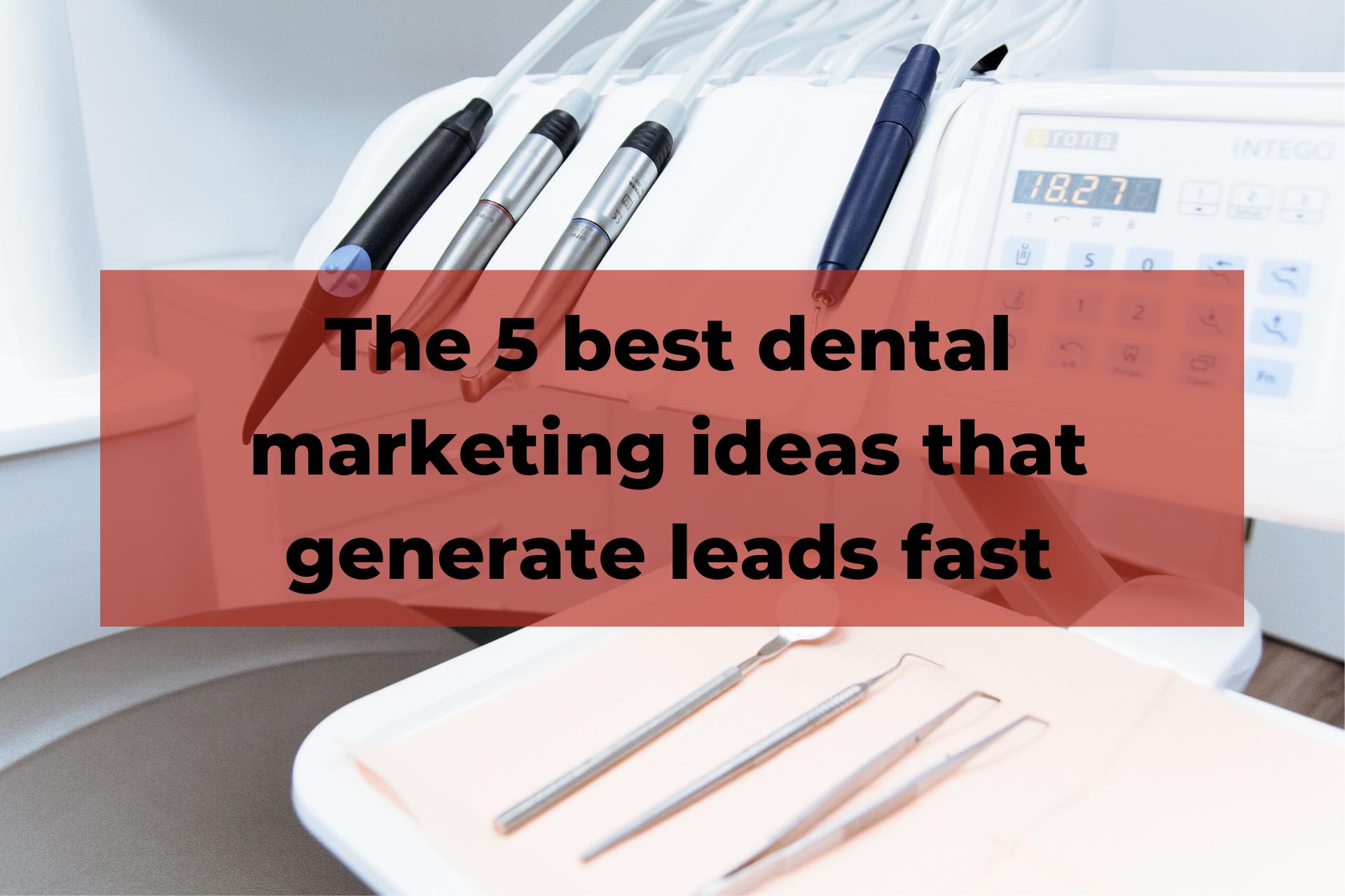 Best dental marketing ideas