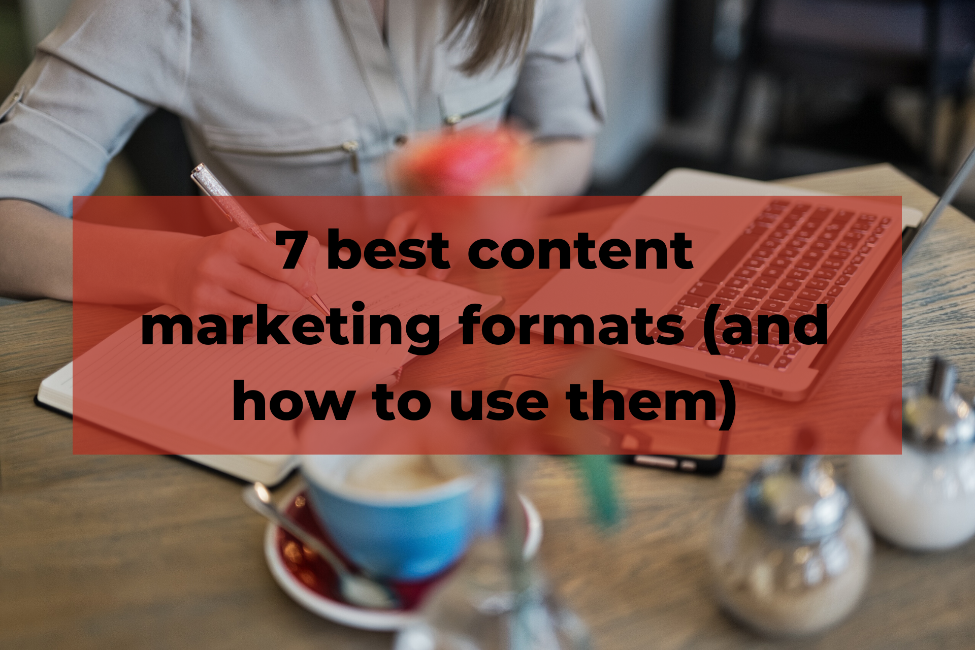 7 best content marketing formats (and how to use them)