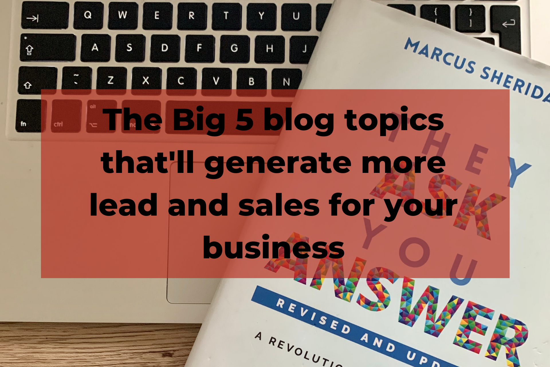 "What is They ask, you answer and the ""Big 5"" blog topics?"