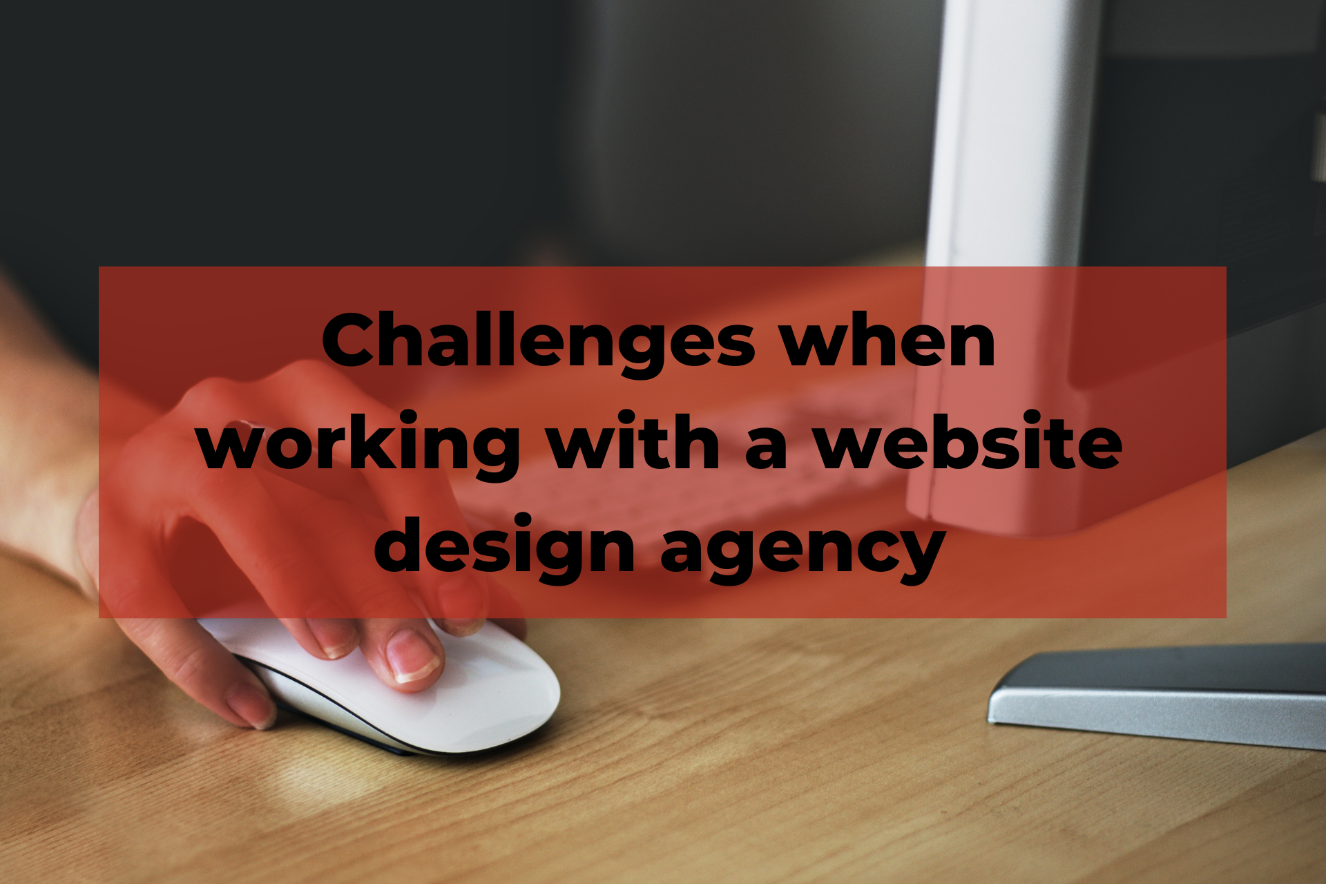 Challenges when working with a website design agency