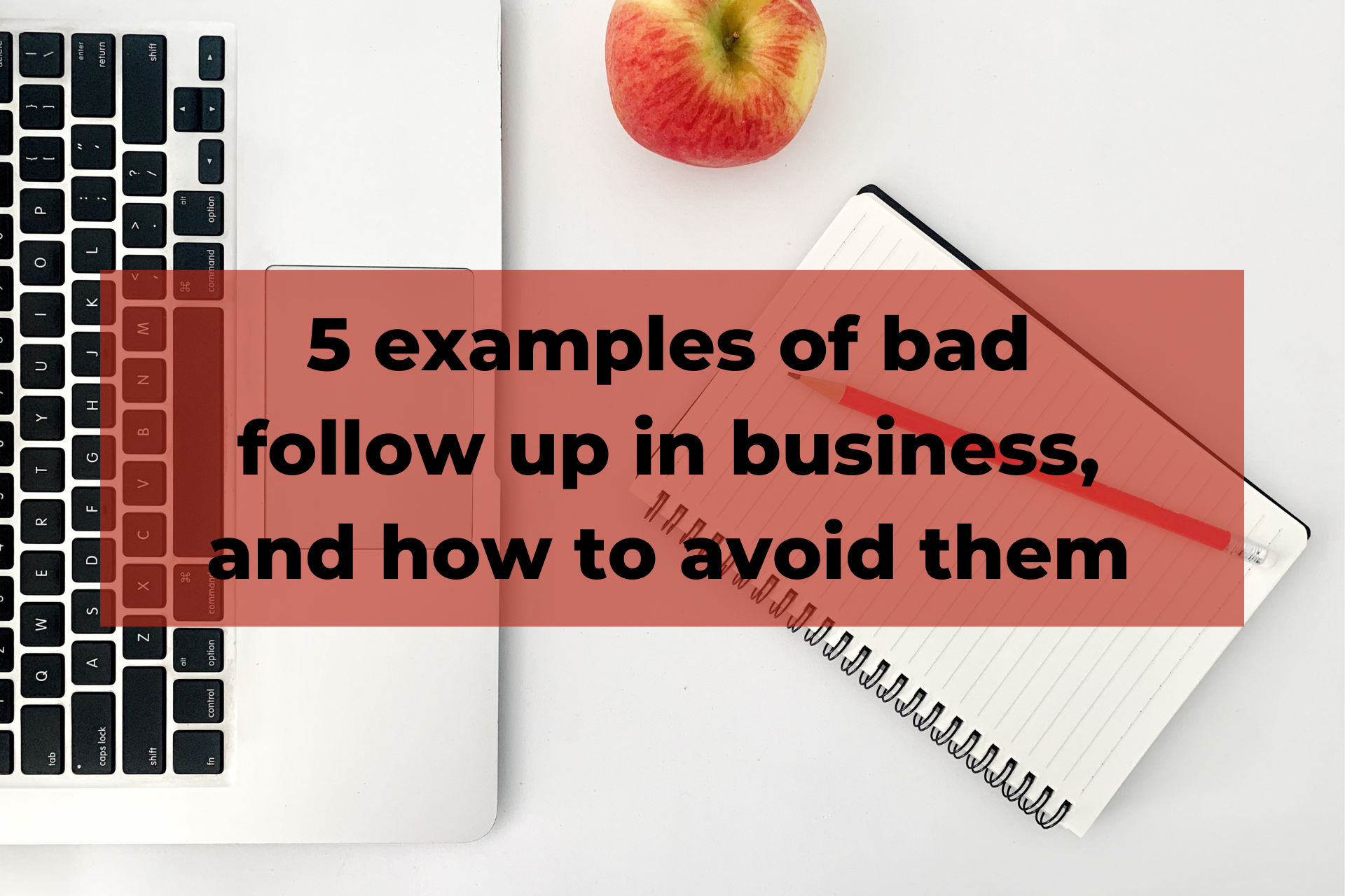 5 examples of bad follow up in business, and how to avoid them