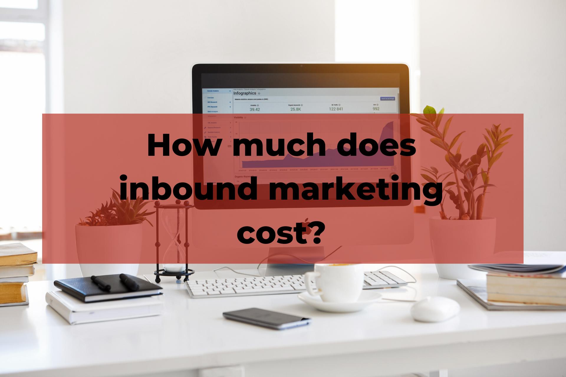 How much does inbound marketing cost?
