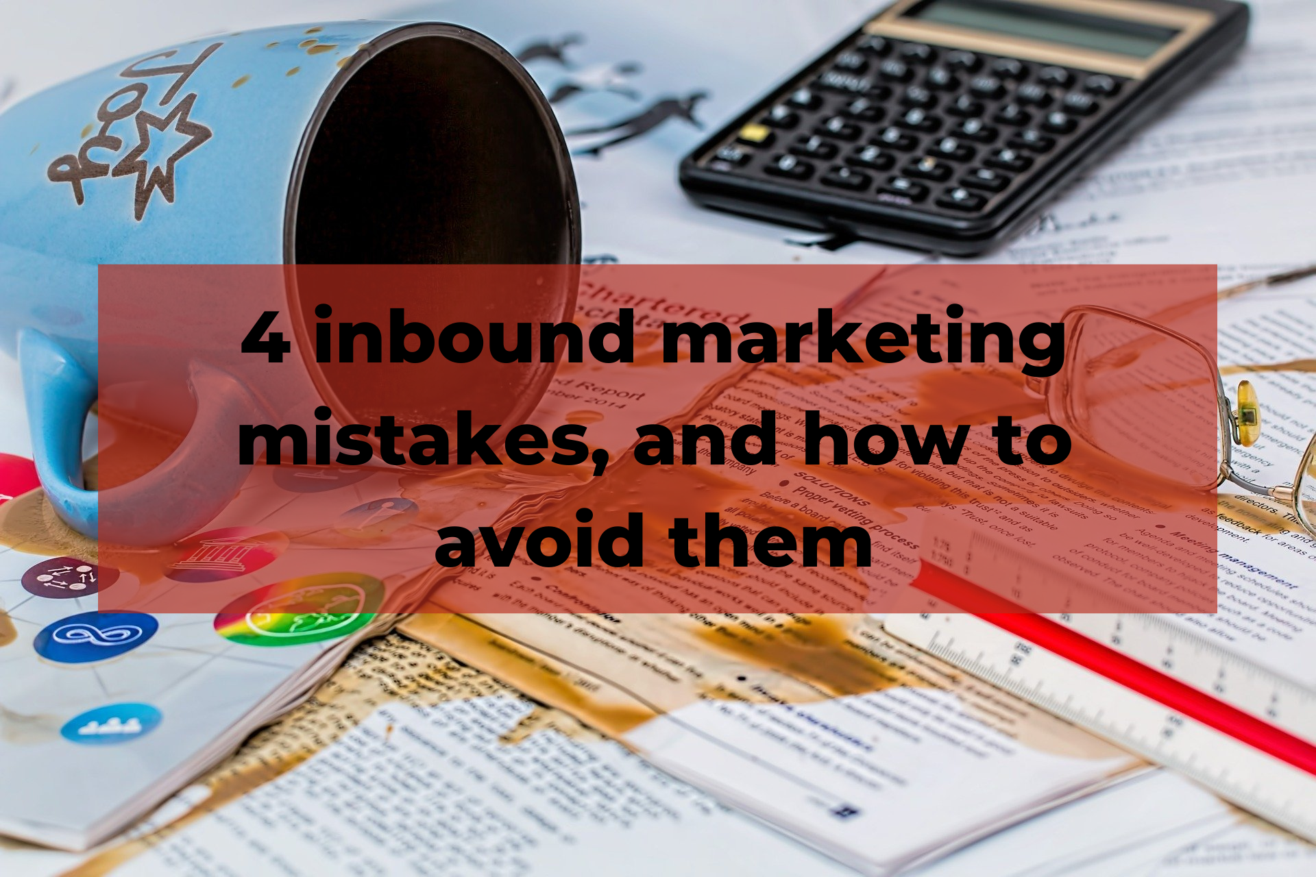 4 inbound marketing mistakes, and how to avoid them