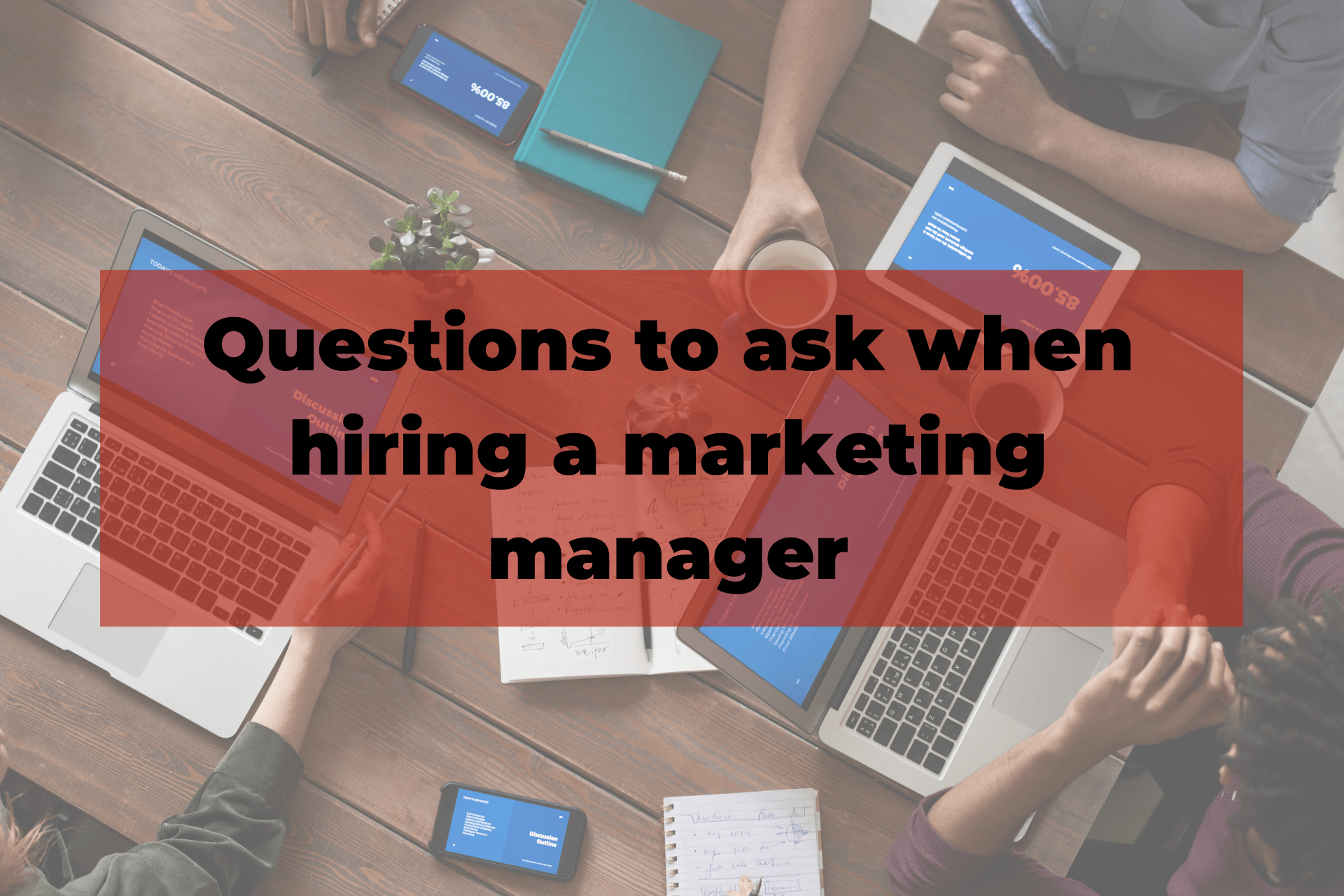 Questions to ask when hiring a marketing manager