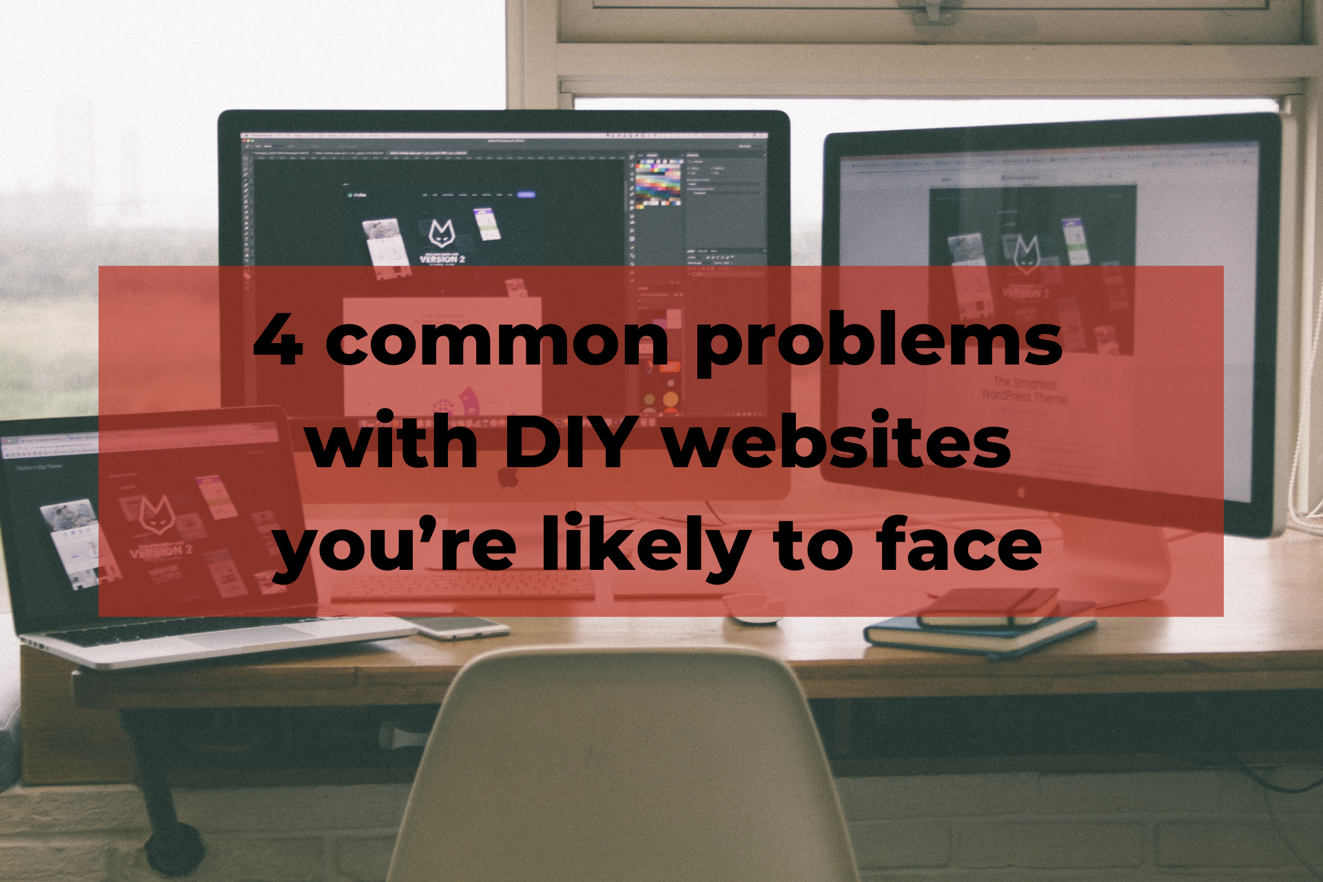 4 common problems with DIY websites you're likely to face