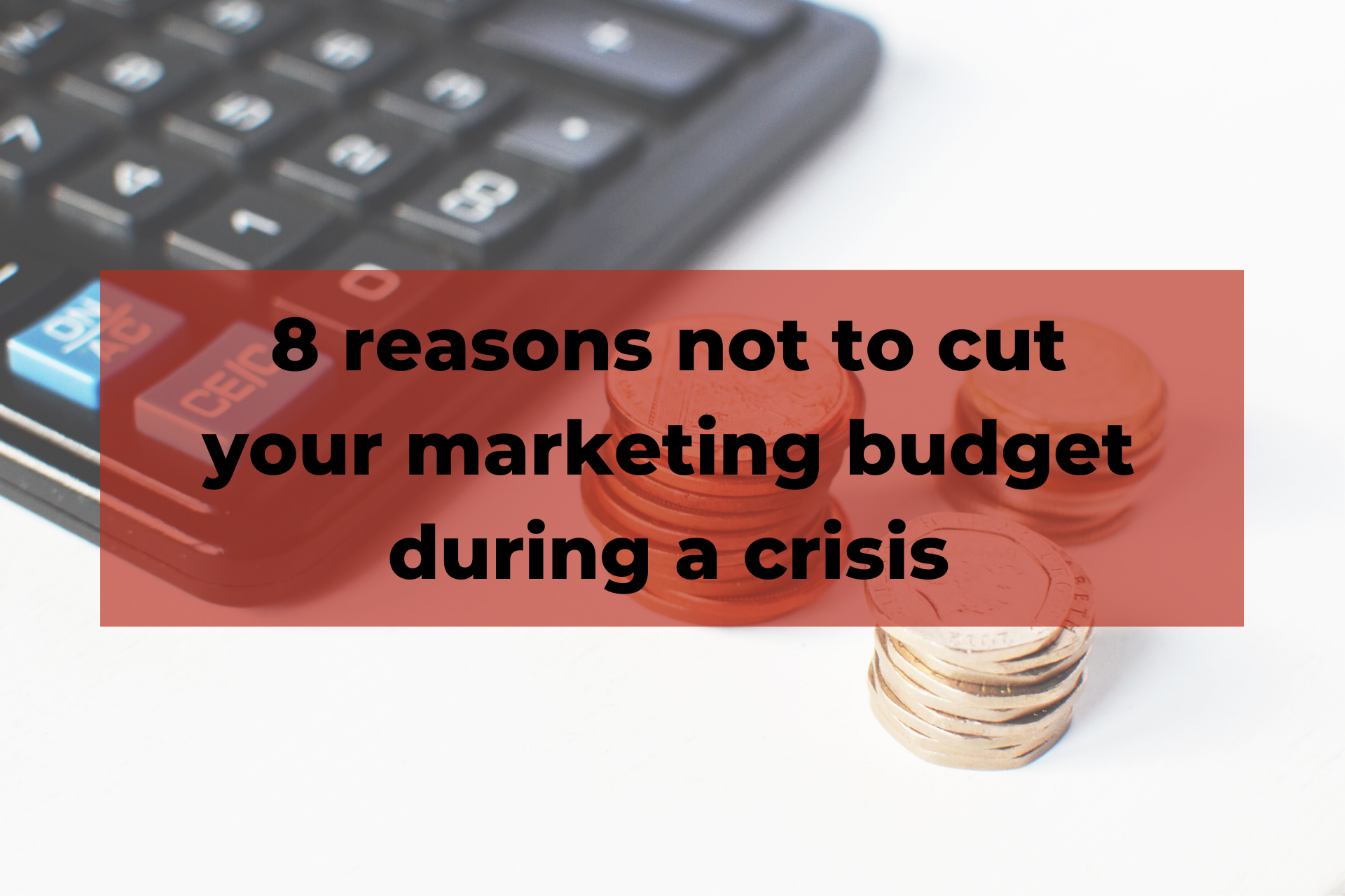 8 reasons not to cut your marketing budget during a crisis