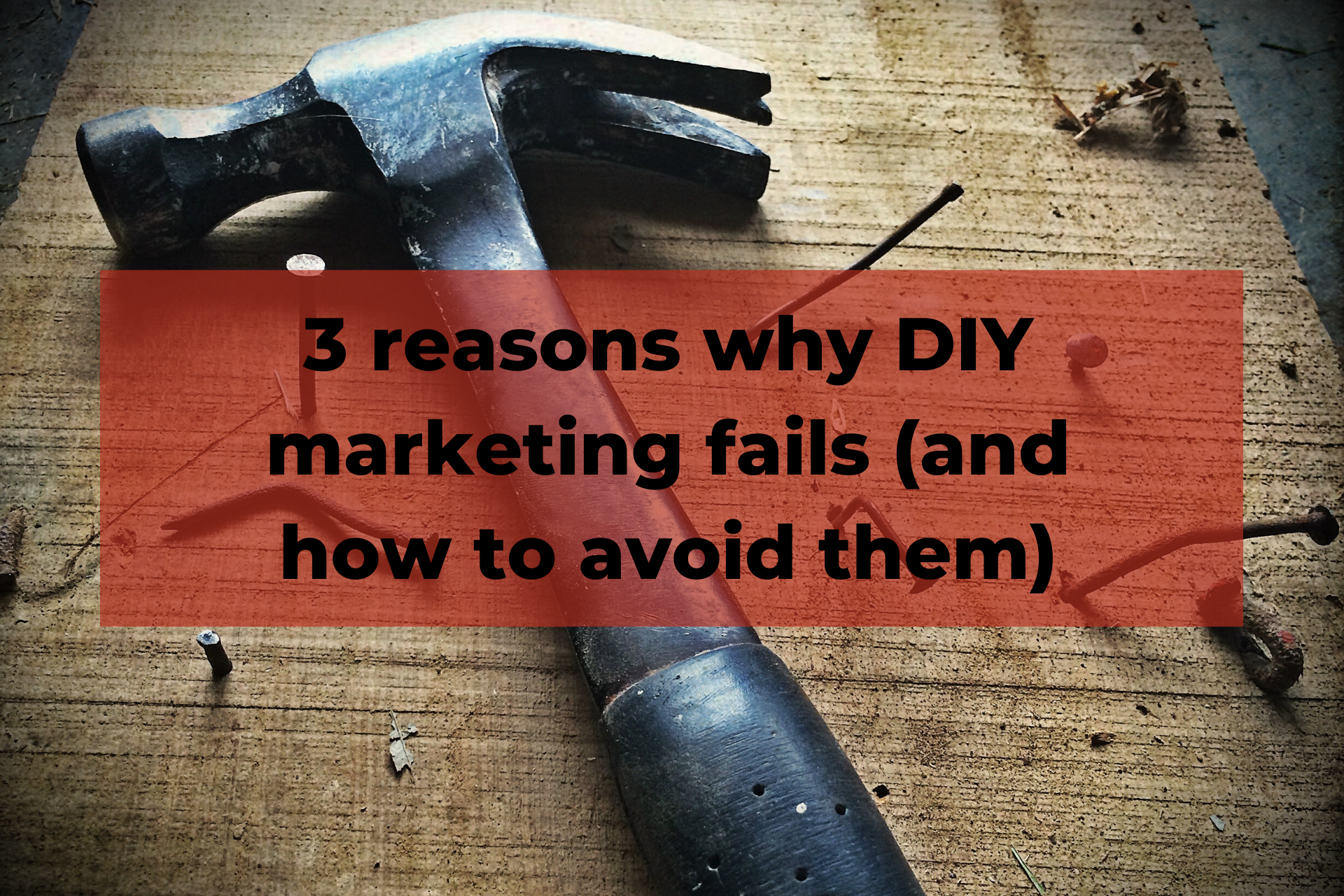 3 reasons why DIY marketing fails (and how to avoid them)