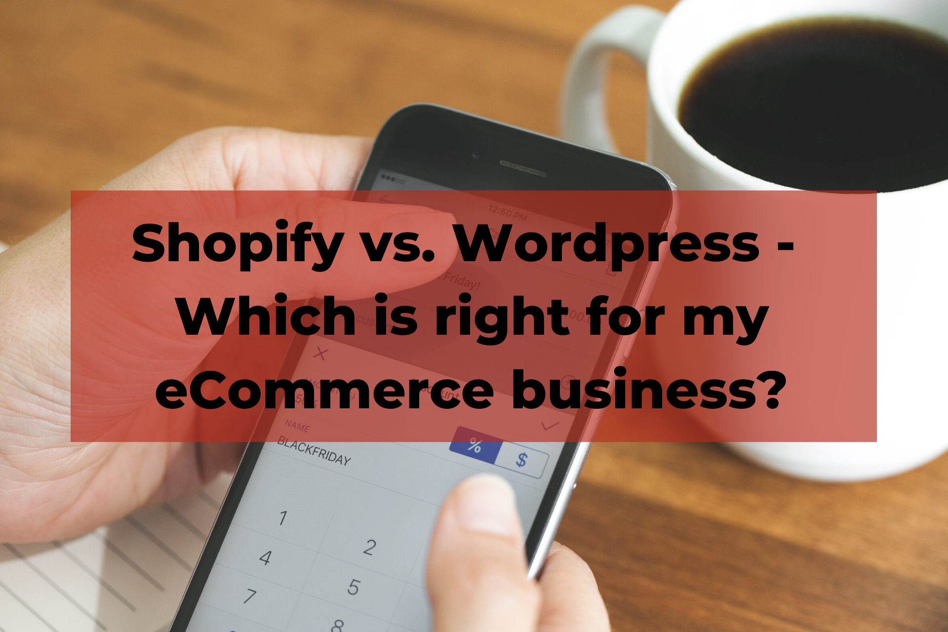 Shopify vs. Wordpress - Which is right for my eCommerce business?