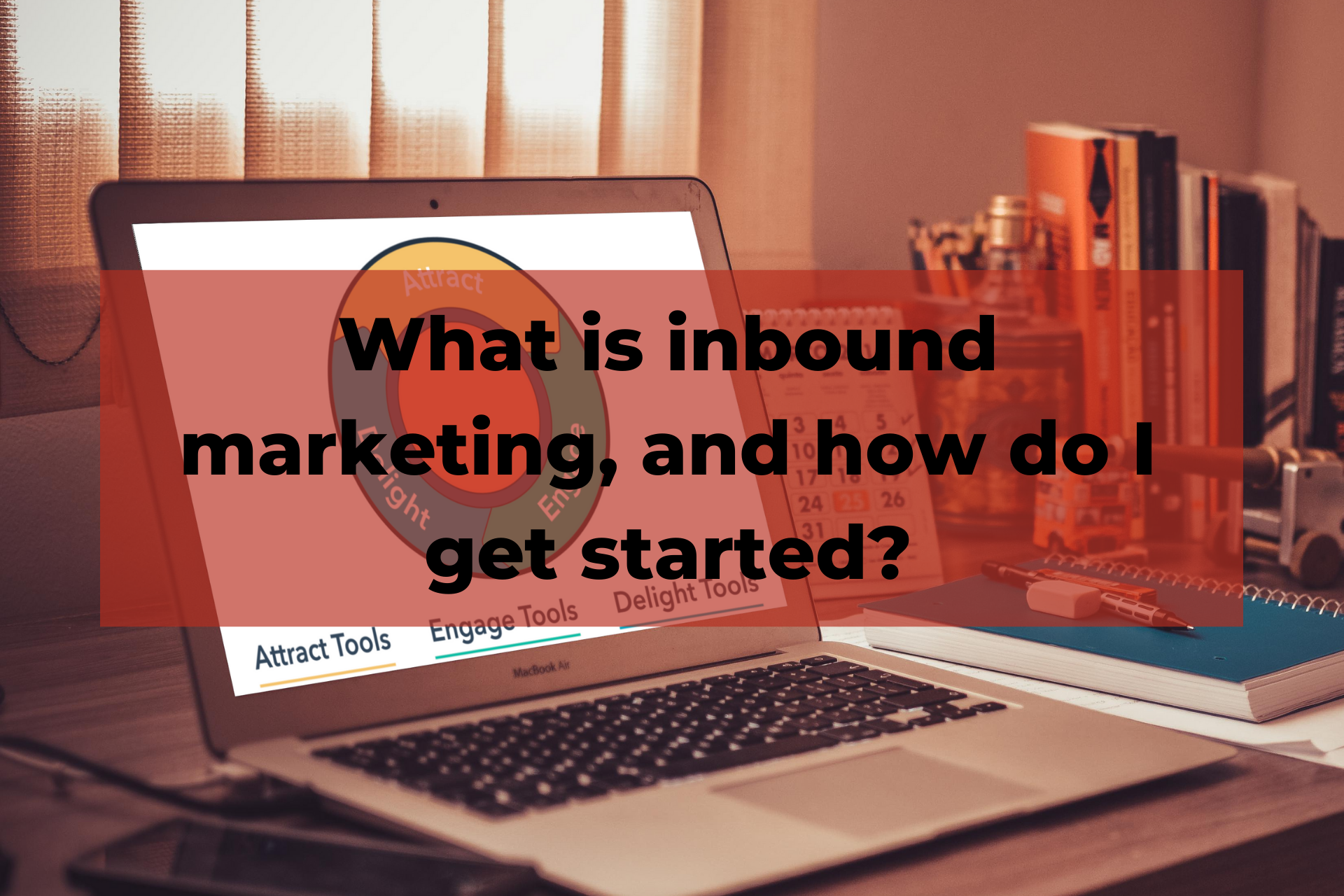 What is inbound marketing, and how does my business get started?